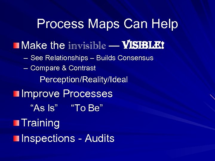 Process Maps Can Help Make the invisible — visible! – See Relationships – Builds