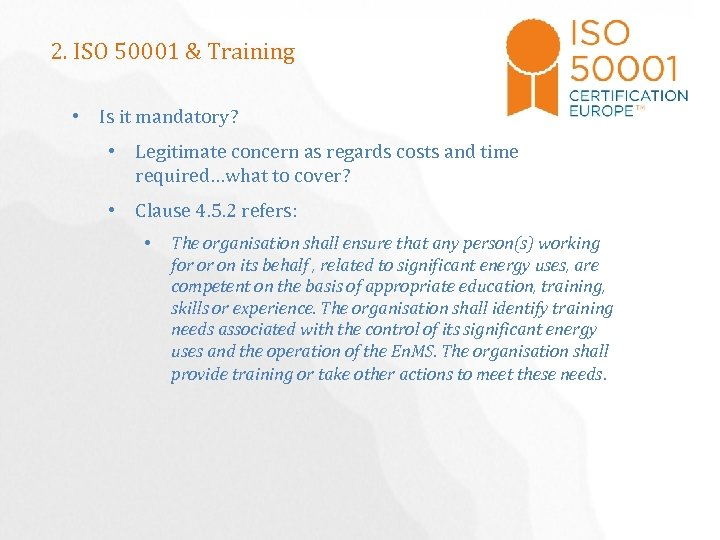 2. ISO 50001 & Training • Is it mandatory? • Legitimate concern as regards