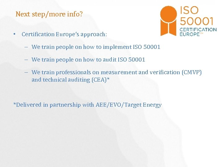 Next step/more info? • Certification Europe's approach: – We train people on how to
