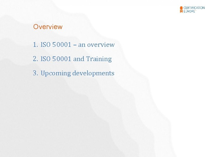 Overview 1. ISO 50001 – an overview 2. ISO 50001 and Training 3. Upcoming
