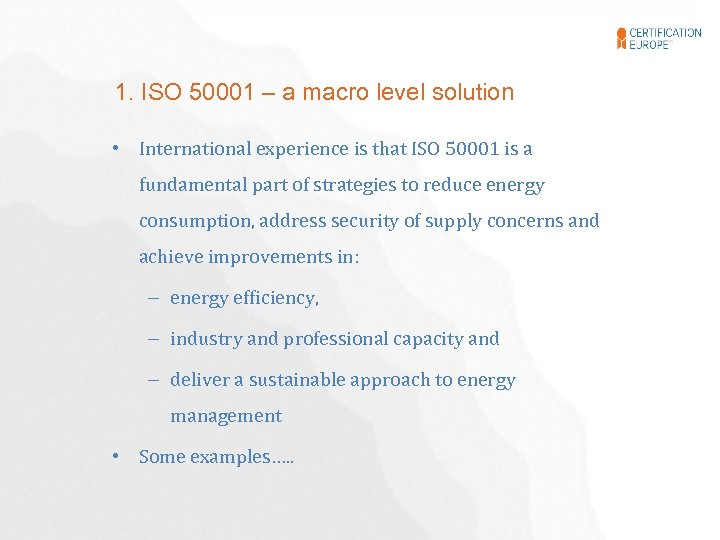 1. ISO 50001 – a macro level solution • International experience is that ISO