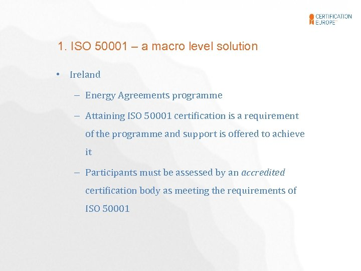 1. ISO 50001 – a macro level solution • Ireland – Energy Agreements programme