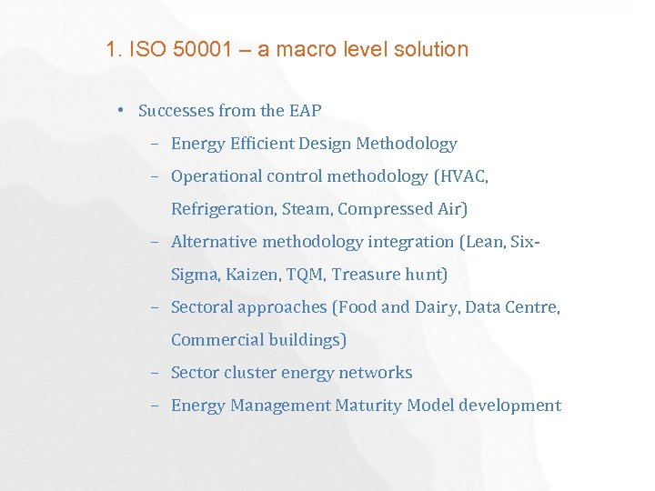 1. ISO 50001 – a macro level solution • Successes from the EAP –