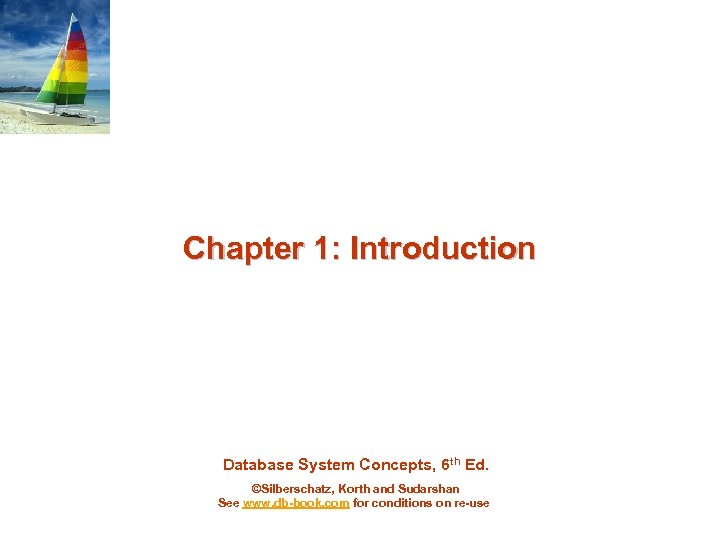 Chapter 1: Introduction Database System Concepts, 6 th Ed. ©Silberschatz, Korth and Sudarshan See