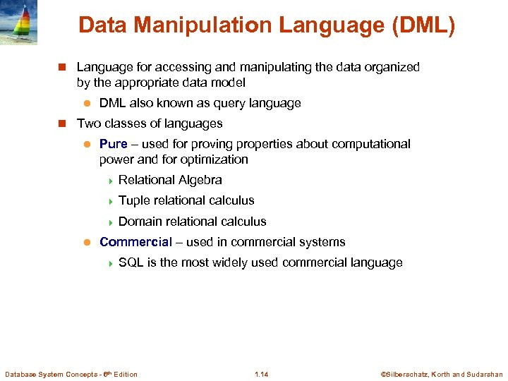 Data Manipulation Language (DML) n Language for accessing and manipulating the data organized by
