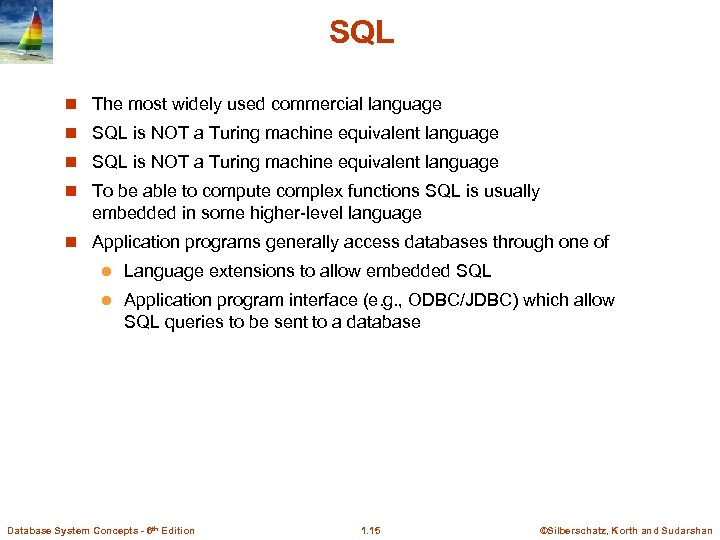 SQL n The most widely used commercial language n SQL is NOT a Turing