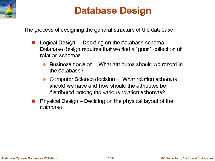 Database Design The process of designing the general structure of the database: n Logical