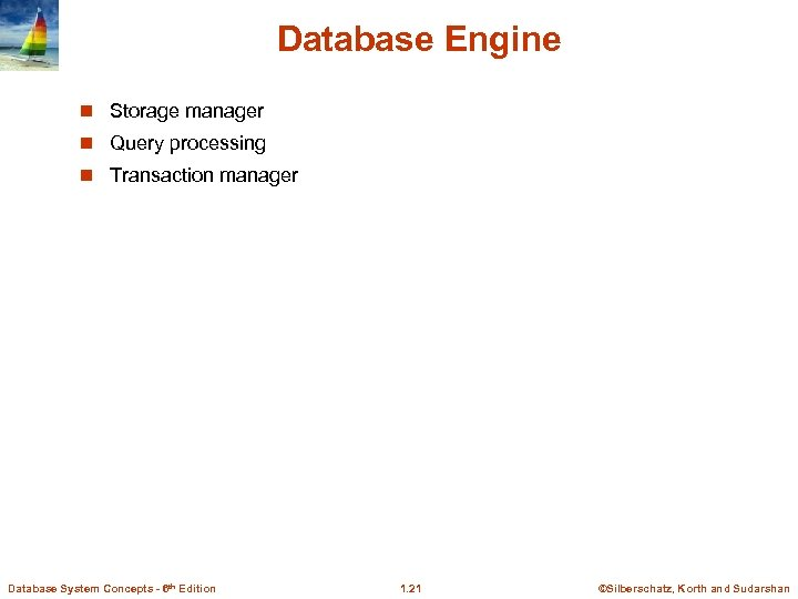 Database Engine n Storage manager n Query processing n Transaction manager Database System Concepts