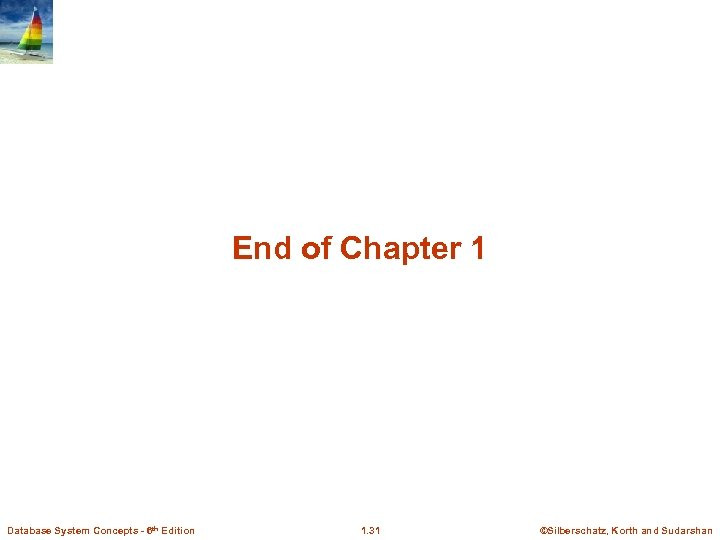 End of Chapter 1 Database System Concepts - 6 th Edition 1. 31 ©Silberschatz,