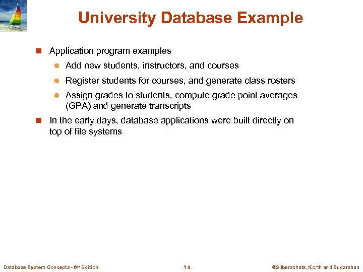 University Database Example n Application program examples l Add new students, instructors, and courses