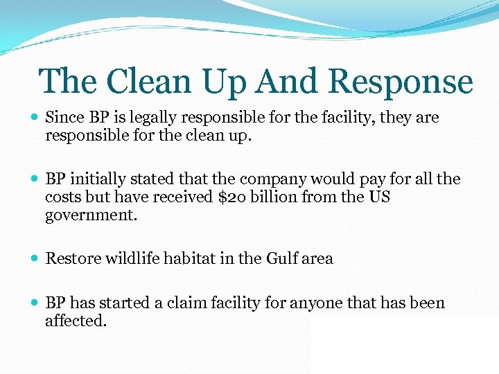 The Clean Up And Response Since BP is legally responsible for the facility, they