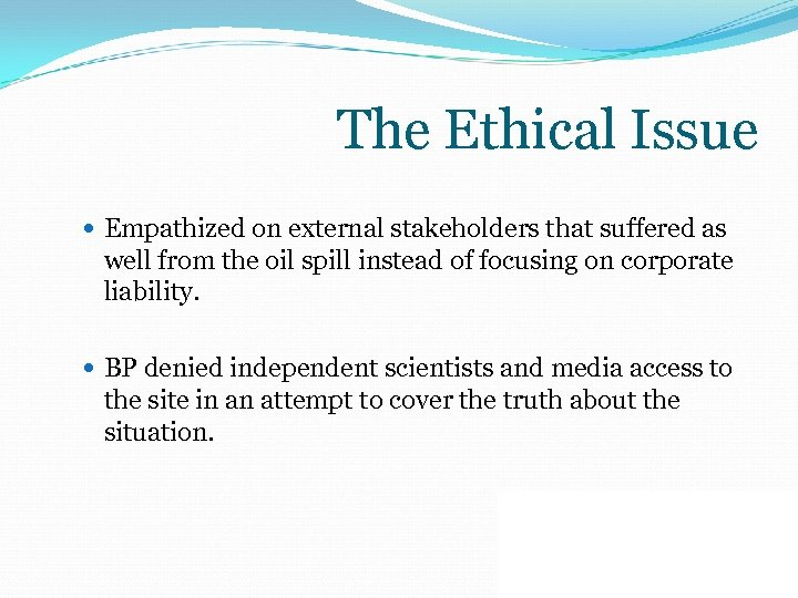The Ethical Issue Empathized on external stakeholders that suffered as well from the oil
