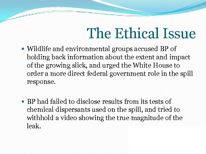 The Ethical Issue Wildlife and environmental groups accused BP of holding back information about