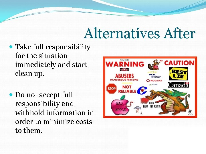 Alternatives After Take full responsibility for the situation immediately and start clean up. Do