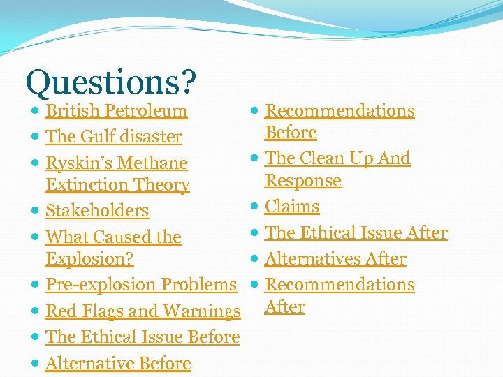 Questions? British Petroleum The Gulf disaster Ryskin's Methane Extinction Theory Stakeholders What Caused the