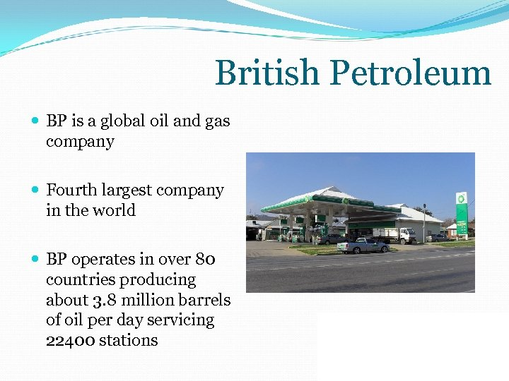 British Petroleum BP is a global oil and gas company Fourth largest company in