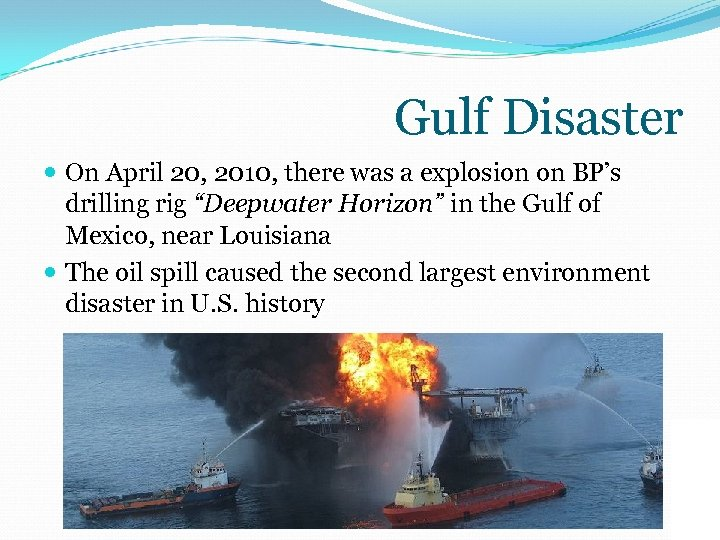Gulf Disaster On April 20, 2010, there was a explosion on BP's drilling rig