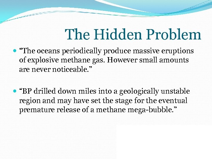 """The Hidden Problem """"The oceans periodically produce massive eruptions of explosive methane gas. However"""