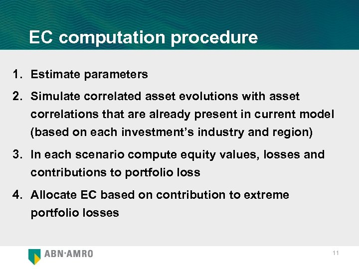 EC computation procedure 1. Estimate parameters 2. Simulate correlated asset evolutions with asset correlations