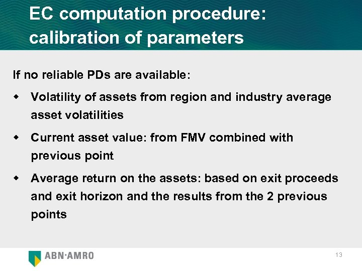 EC computation procedure: calibration of parameters If no reliable PDs are available: w Volatility