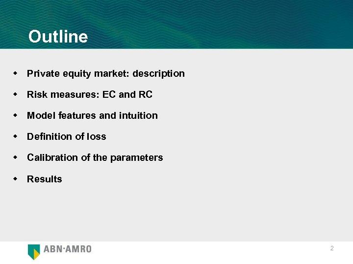 Outline w Private equity market: description w Risk measures: EC and RC w Model