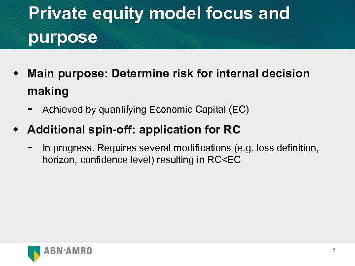 Private equity model focus and purpose w Main purpose: Determine risk for internal decision