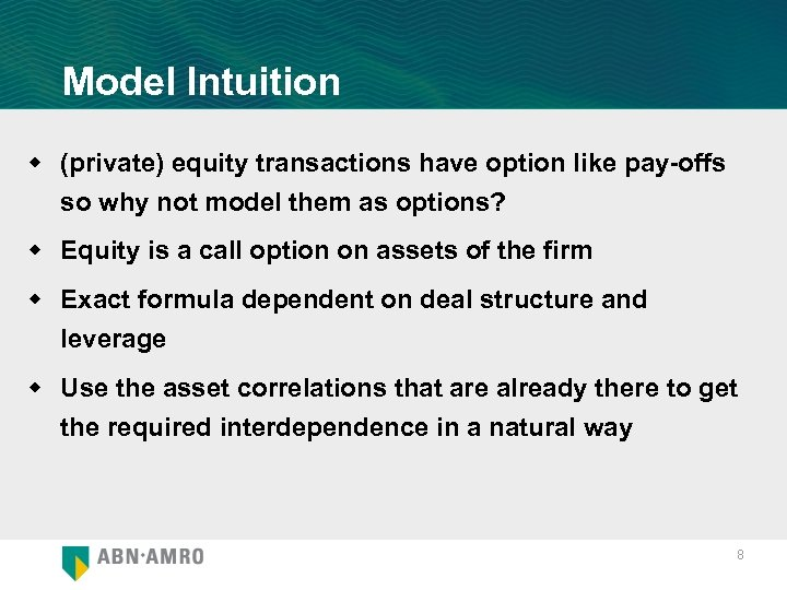 Model Intuition w (private) equity transactions have option like pay-offs so why not model