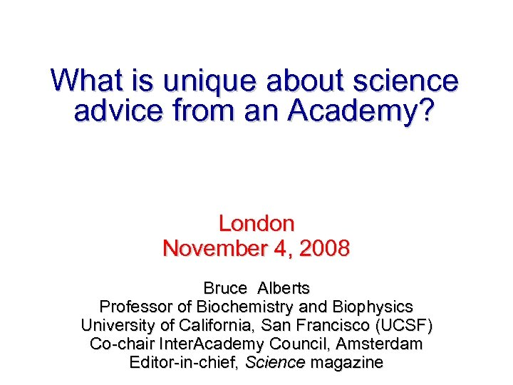 What is unique about science advice from an Academy? London November 4, 2008 Bruce