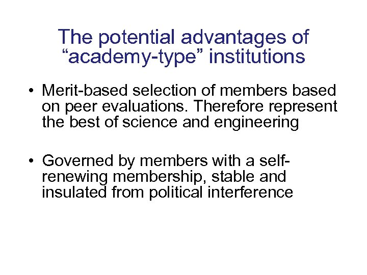 "The potential advantages of ""academy-type"" institutions • Merit-based selection of members based on peer"