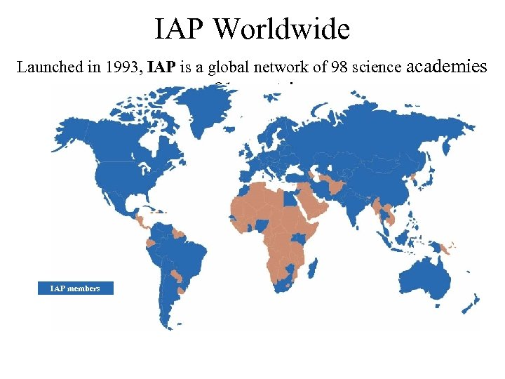 IAP Worldwide Launched in 1993, IAP is a global network of 98 science academies