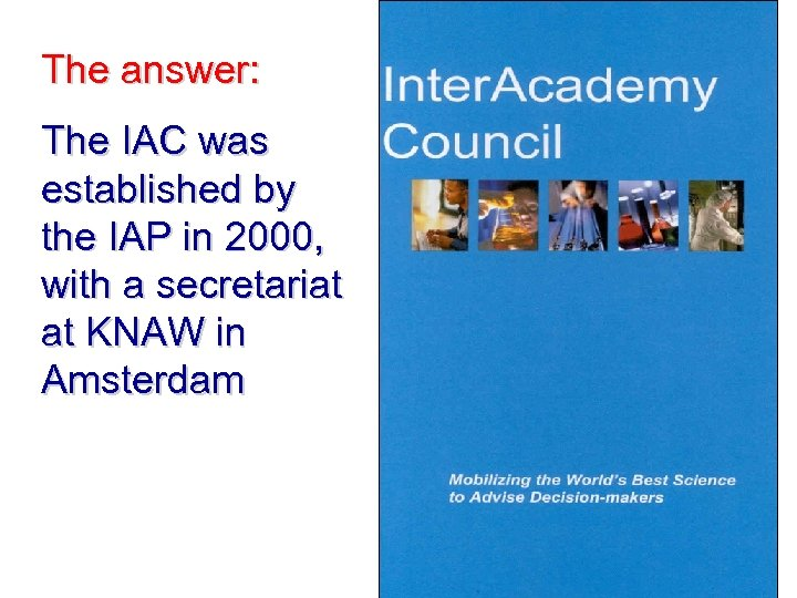 The answer: The IAC was established by the IAP in 2000, with a secretariat