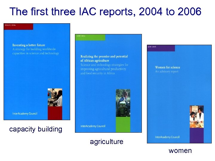 The first three IAC reports, 2004 to 2006 capacity building agriculture women
