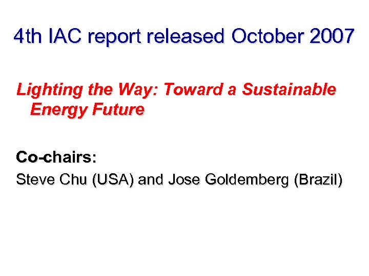 4 th IAC report released October 2007 Lighting the Way: Toward a Sustainable Energy