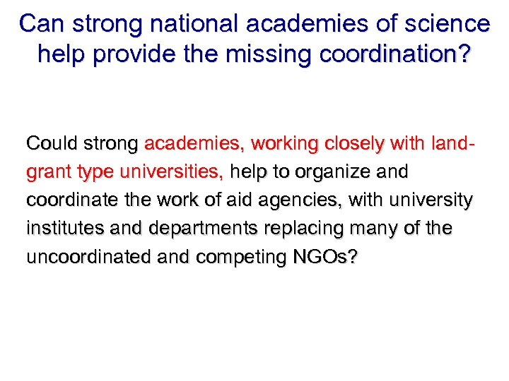 Can strong national academies of science help provide the missing coordination? Could strong academies,