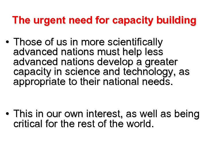 The urgent need for capacity building • Those of us in more scientifically advanced