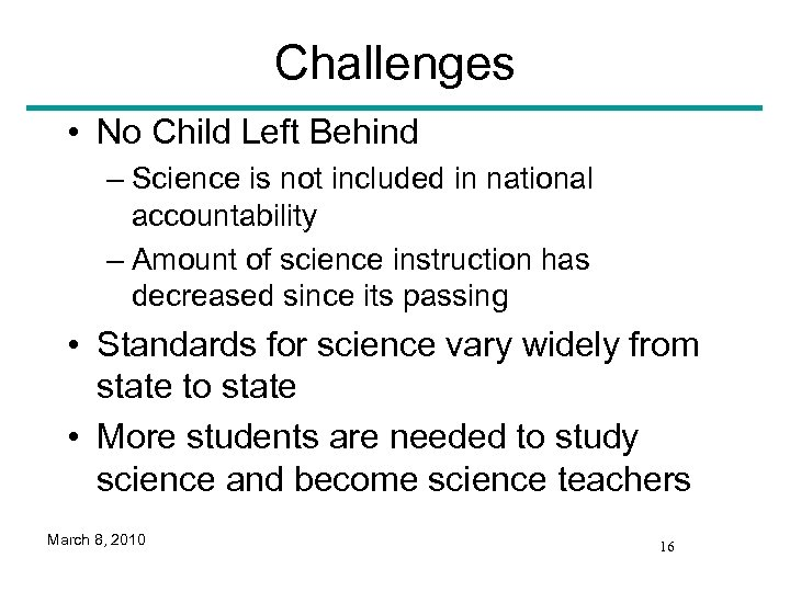 Challenges • No Child Left Behind – Science is not included in national accountability