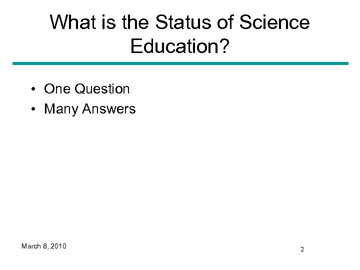 What is the Status of Science Education? • One Question • Many Answers March