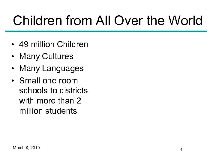 Children from All Over the World • • 49 million Children Many Cultures Many
