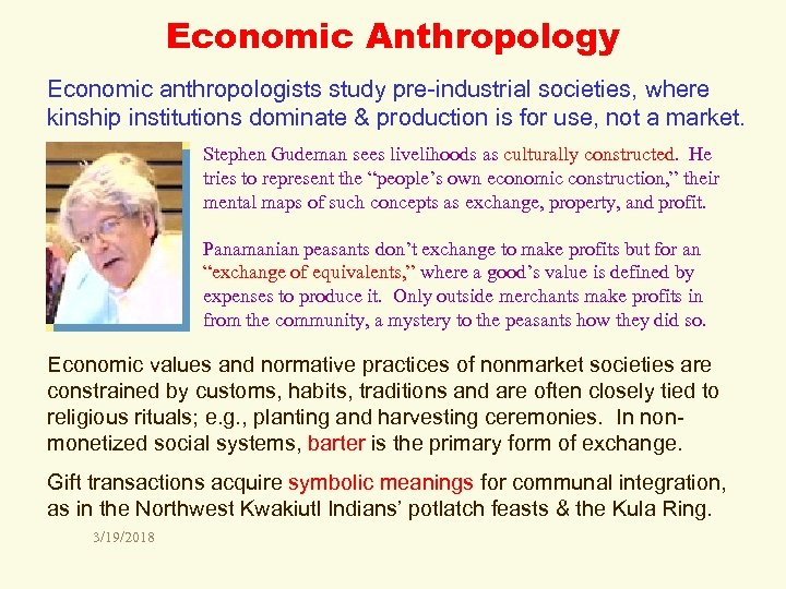 Economic Anthropology Economic anthropologists study pre-industrial societies, where kinship institutions dominate & production is