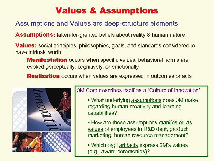 Values & Assumptions and Values are deep-structure elements Assumptions: taken-for-granted beliefs about reality &
