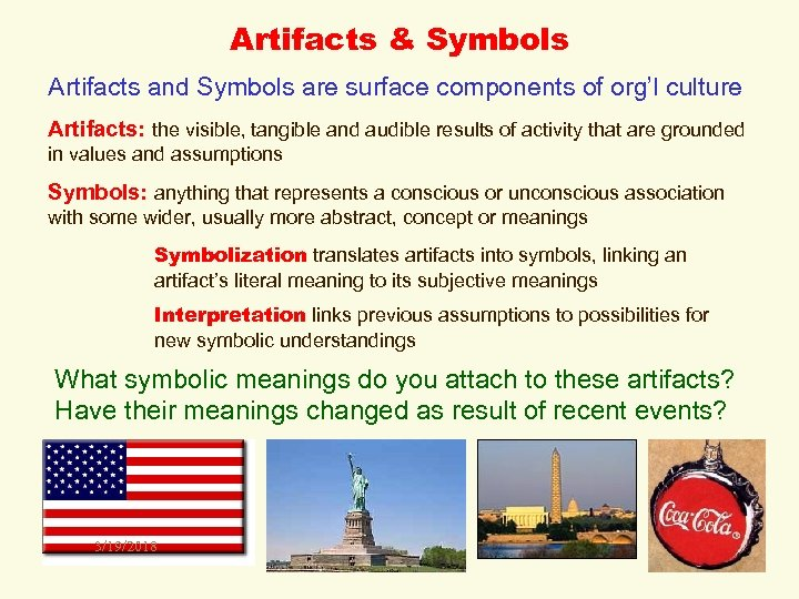 Artifacts & Symbols Artifacts and Symbols are surface components of org'l culture Artifacts: the