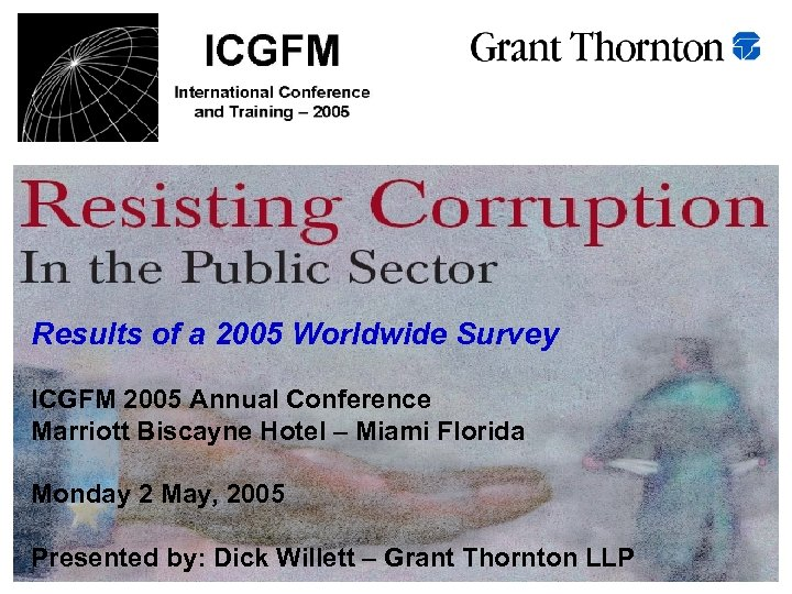 Results of a 2005 Worldwide Survey ICGFM 2005 Annual Conference Marriott Biscayne Hotel –