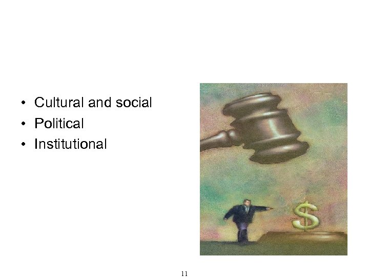 Causes of Corruption • Cultural and social • Political • Institutional 11