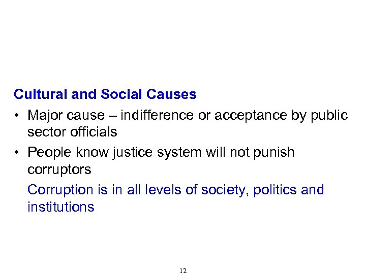 Causes of Corruption (Cont'd) Cultural and Social Causes • Major cause – indifference or
