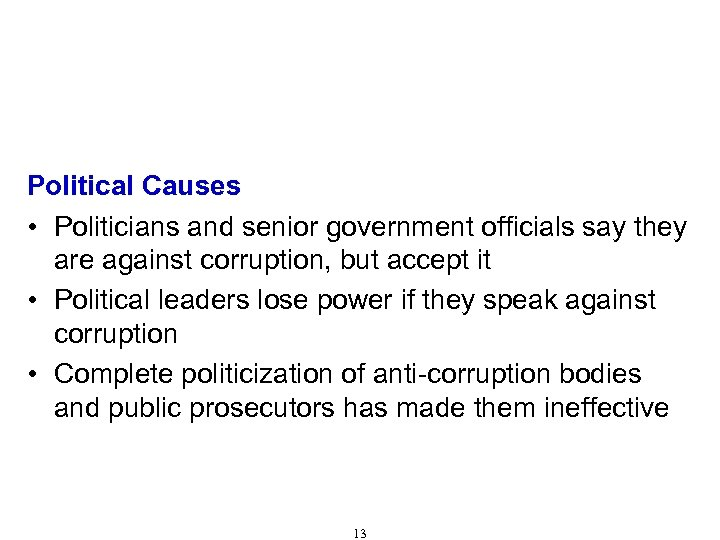 Causes of Corruption (Cont'd) Political Causes • Politicians and senior government officials say they