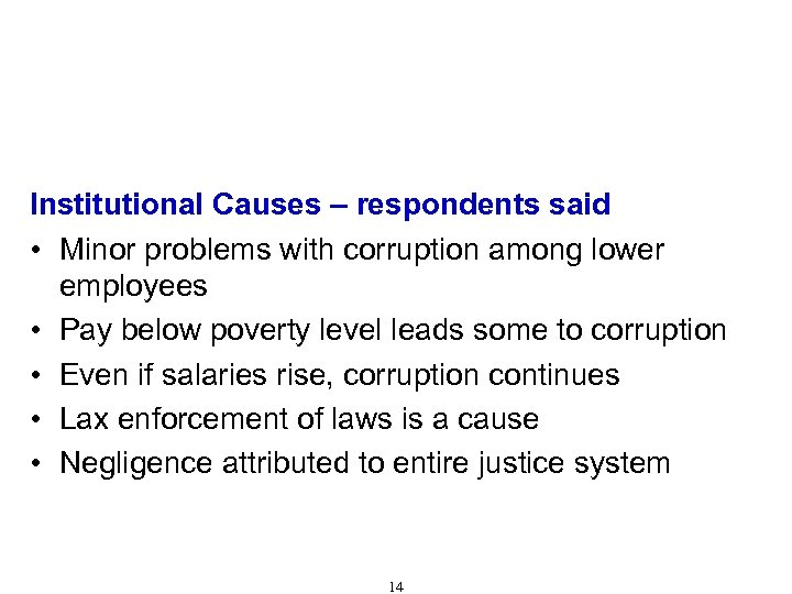 Causes of Corruption (Cont'd) Institutional Causes – respondents said • Minor problems with corruption