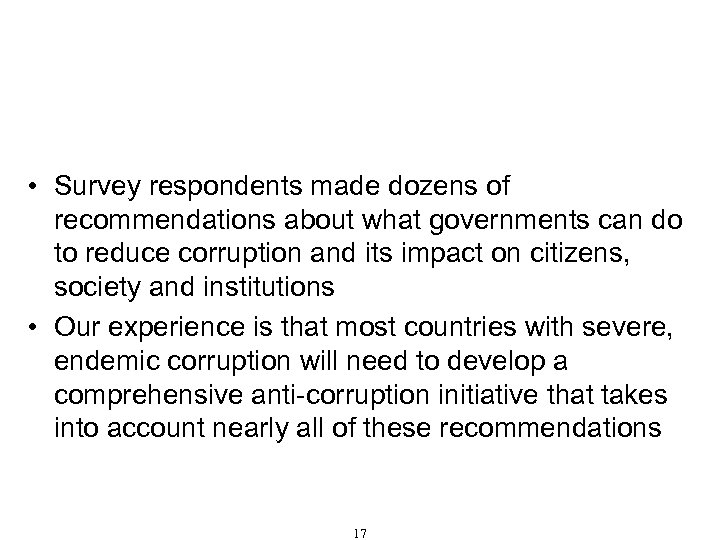 Recommendations for Combating Corruption (Cont'd) • Survey respondents made dozens of recommendations about what