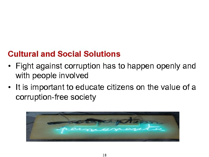 Recommendations for Combating Corruption (Cont'd) Cultural and Social Solutions • Fight against corruption has