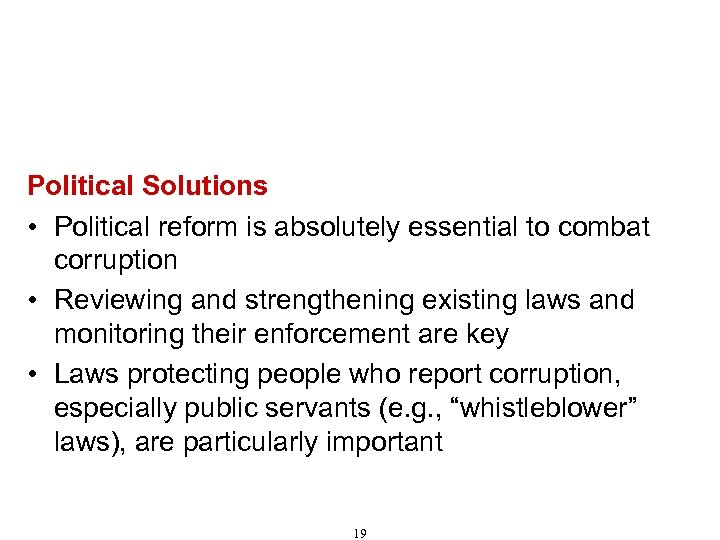 Recommendations for Combating Corruption (Cont'd) Political Solutions • Political reform is absolutely essential to