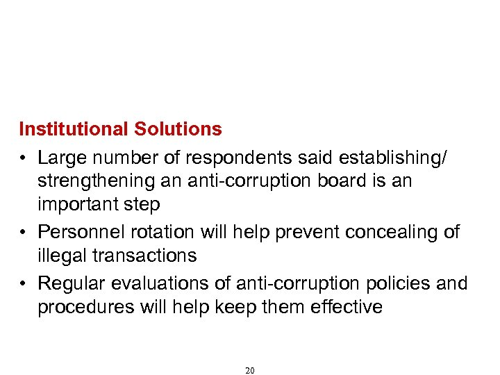 Recommendations for Combating Corruption (Cont'd) Institutional Solutions • Large number of respondents said establishing/